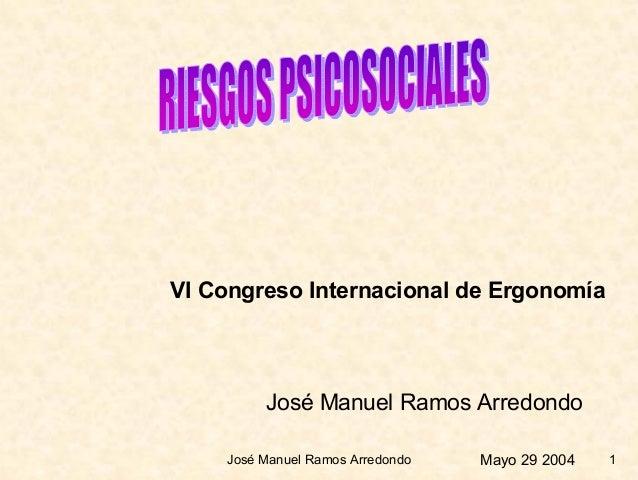 José Manuel Ramos Arredondo 1 VI Congreso Internacional de Ergonomía José Manuel Ramos Arredondo Mayo 29 2004