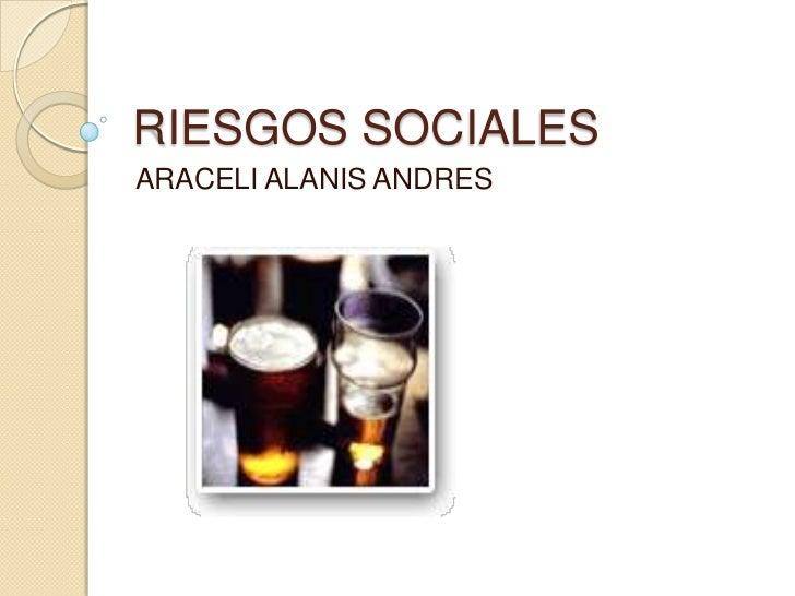RIESGOS SOCIALES<br />ARACELI ALANIS ANDRES<br />