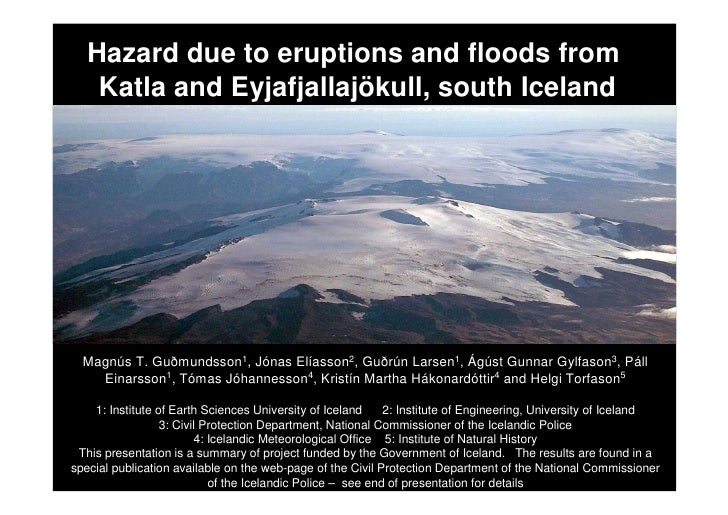 Hazard due to eruptions and floods from     Katla and Eyjafjallajökull, south Iceland       Magnús T. Guðmundsson1, Jónas ...