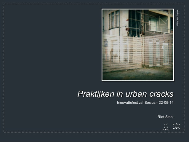 Riet Steel Praktijken in urban cracks Innovatiefestival Socius - 22-05-14 ©  Elly  Van  Eeghem