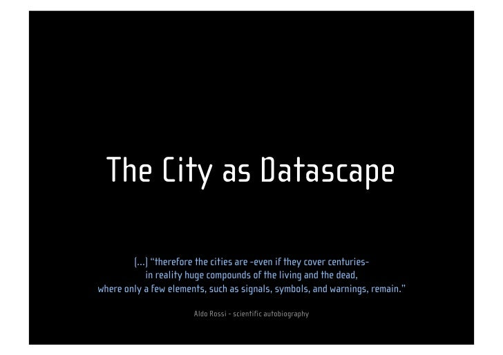 "The City as Datascape          (…) ""therefore the cities are -even if they cover centuries-            in reality huge com..."