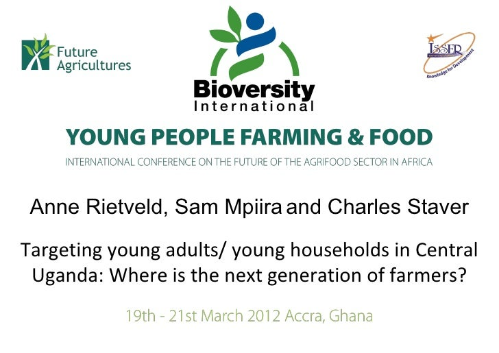 Anne Rietveld, Sam Mpiira and Charles StaverTargeting young adults/ young households in Central Uganda: Where is the next ...