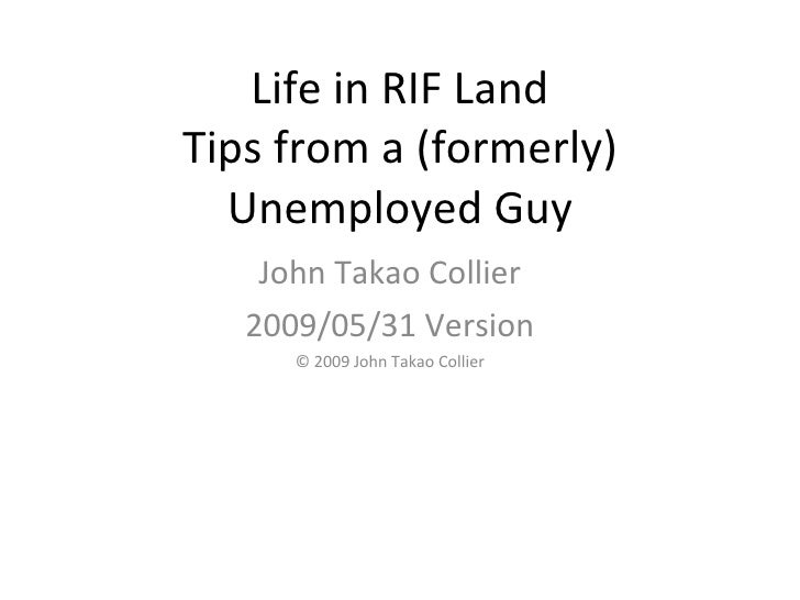 Life in RIF Land Tips from a (formerly) Unemployed Guy John Takao Collier 2009/05/31 Version © 2009 John Takao Collier
