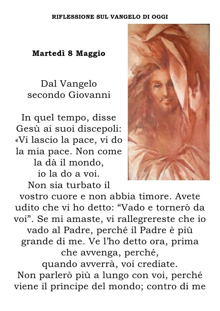 RIFLESSIONE SUL VANGELO DI OGGI    Martedì 8 Maggio      Dal Vangelo   secondo Giovanni  In quel tempo, disseGesù ai suoi ...