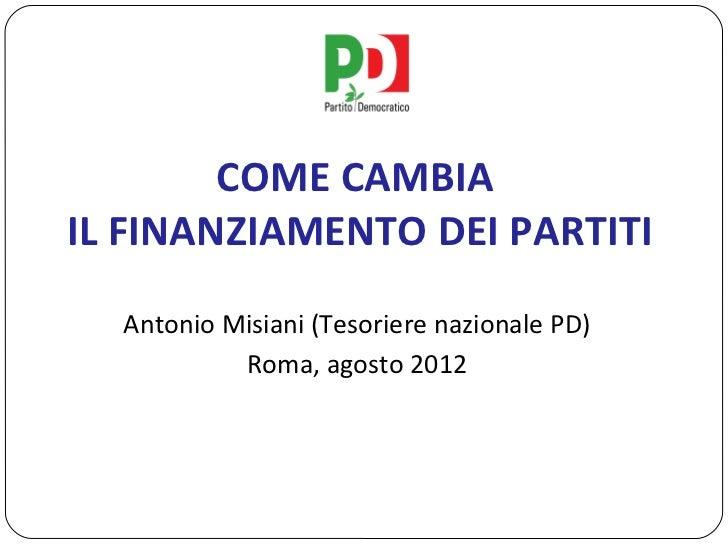 COME CAMBIAIL FINANZIAMENTO DEI PARTITI  Antonio Misiani (Tesoriere nazionale PD)           Roma, agosto 2012