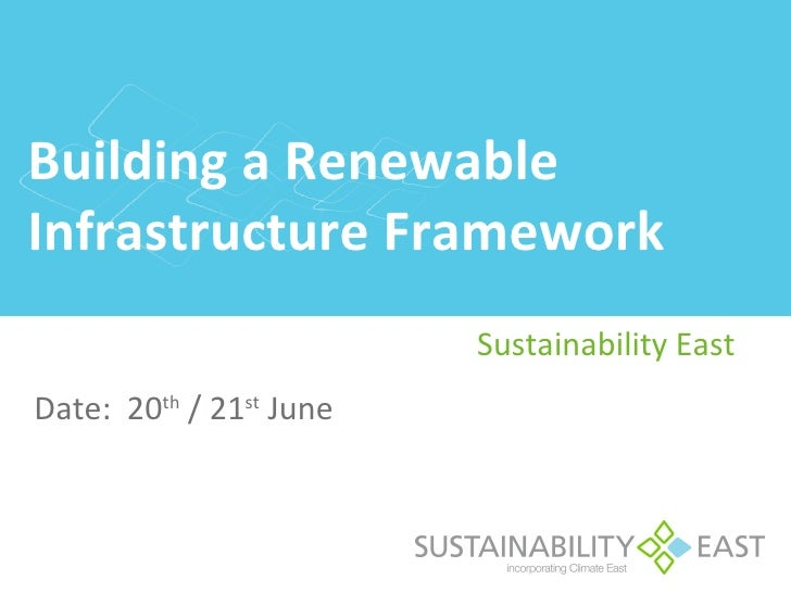 Building a RenewableInfrastructure Framework                         Sustainability EastDate: 20th / 21st June