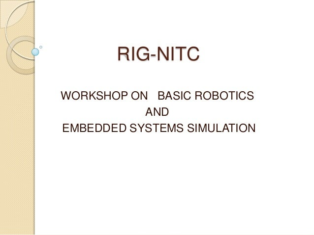 RIG-NITC WORKSHOP ON BASIC ROBOTICS AND EMBEDDED SYSTEMS SIMULATION