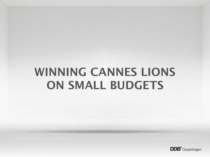 WINNING CANNES LIONS ON SMALL BUDGETS                       Copenhagen