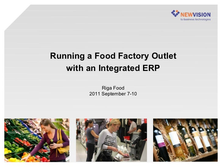 Running a Food Factory Outlet   with an Integrated ERP              Riga Food         2011 September 7-10