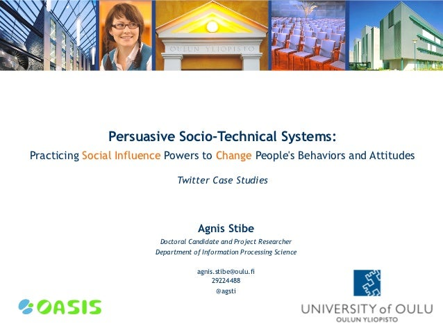 Persuasive Socio-Technical Systems:Practicing Social Influence Powers to Change Peoples Behaviors and Attitudes           ...