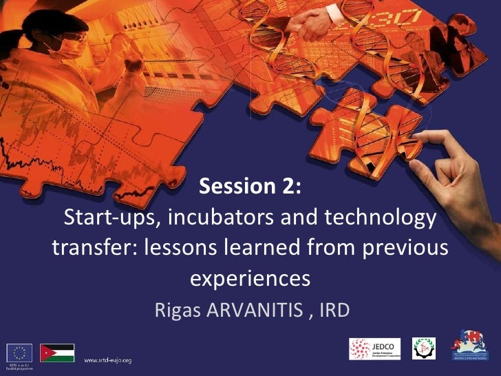 Session 2: Start-ups, incubators and technology transfer: lessons learned from previous experiences Rigas ARVANITIS , IRD