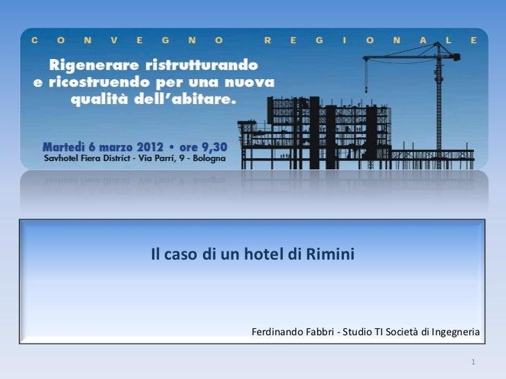 Il caso di un hotel di Rimini              Ferdinando Fabbri - Studio TI Società di Ingegneria                            ...