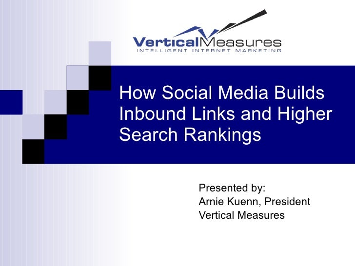How Social Media Builds Inbound Links and Higher Search Rankings Presented by: Arnie Kuenn, President Vertical Measures