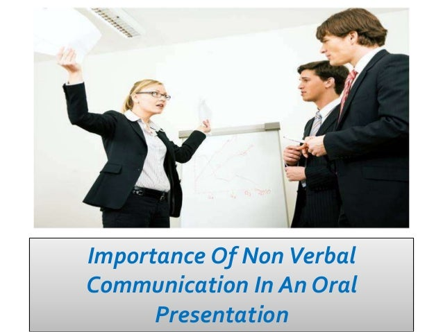 Importance Of Non VerbalCommunication In An Oral      Presentation