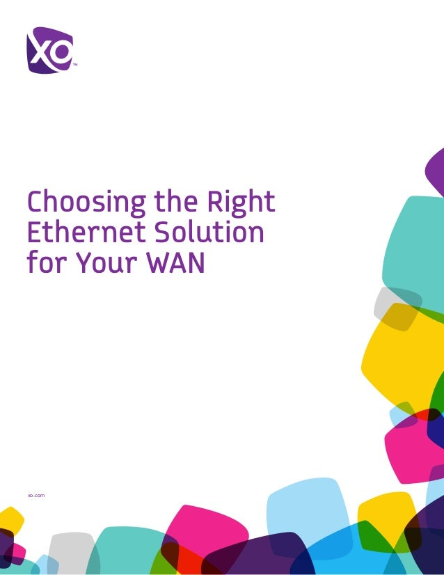 xo.com Choosing the Right Ethernet Solution for Your WAN