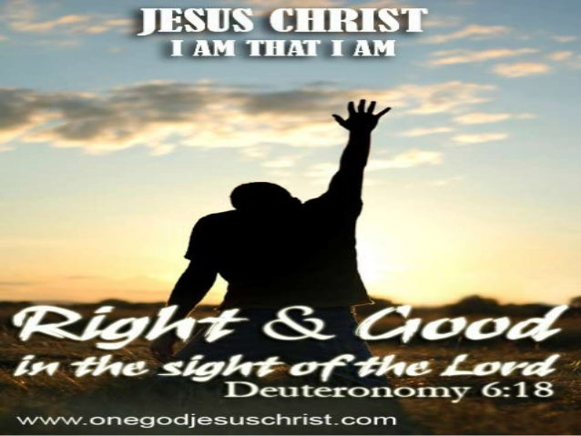 Deuteronomy 6:18And thou shalt do that which is right and goodin the sight of the LORD: that it may be wellwith thee, and ...