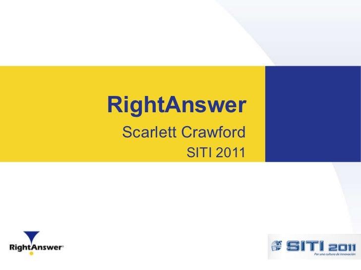 RightAnswer Scarlett Crawford SITI 2011