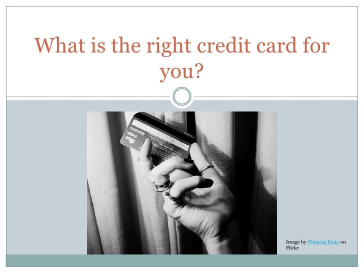 What is the right credit card for              you?                            Image by Wimena Kane on                    ...