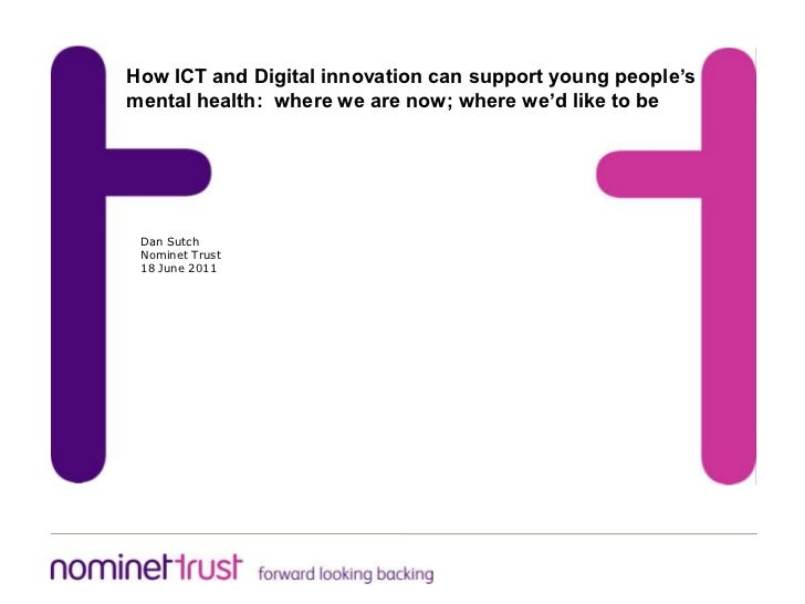 How ICT and Digital innovation can support young people's mental health:  where we are now; where we'd like to be<br />Dan...