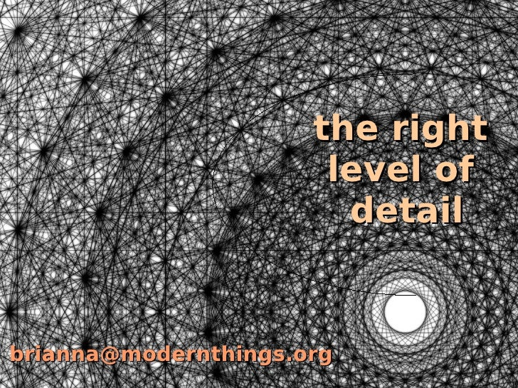 the right                        level of                         detail   brianna@modernthings.org