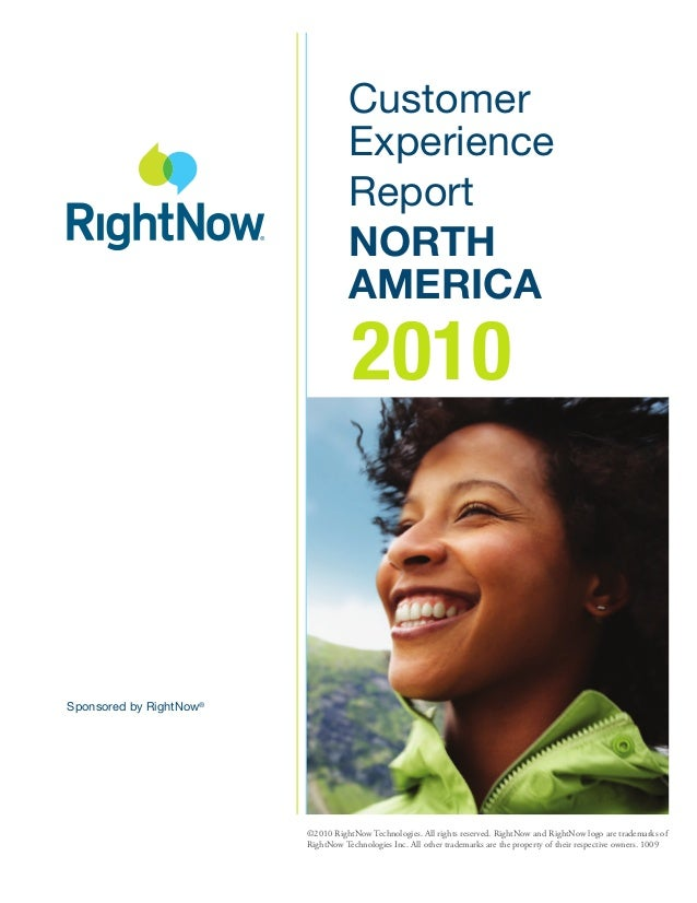 Customer Experience Report NORTH AMERICA 2010 Sponsored by RightNow® ©2010 RightNow Technologies. All rights reserved. Rig...