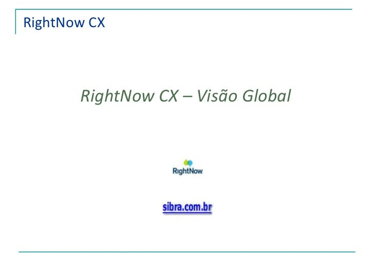 RightNow CX<br />RightNow CX – Visão Global<br />