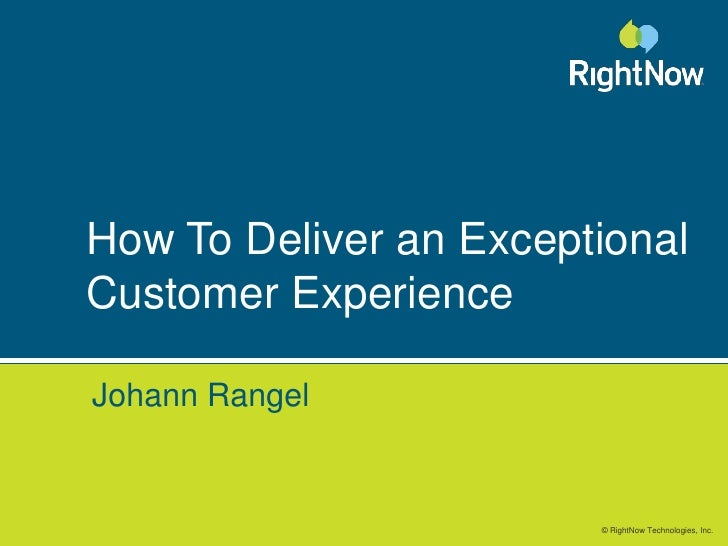 How To Deliver an Exceptional Customer Experience<br />Johann Rangel<br />
