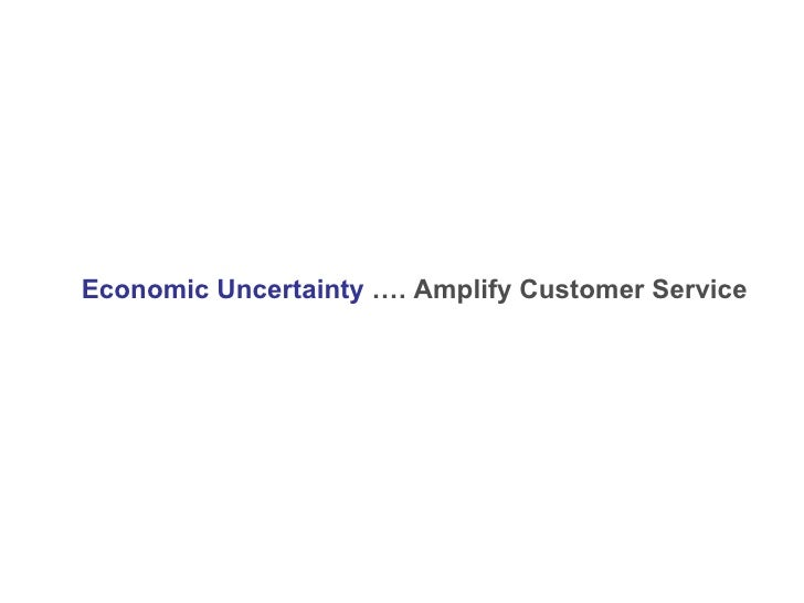 Economic Uncertainty   …. Amplify Customer Service