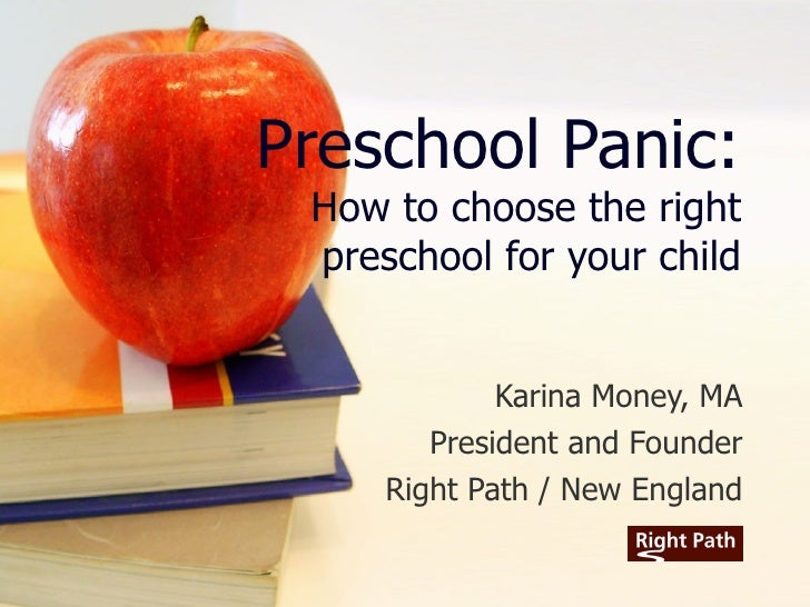 Preschool Panic: How to choose the right preschool for your child Karina Money, MA President and Founder Right Path / New ...