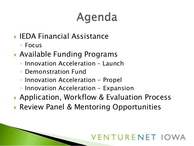  IEDA Financial Assistance◦ Focus Available Funding Programs◦ Innovation Acceleration – Launch◦ Demonstration Fund◦ Inno...