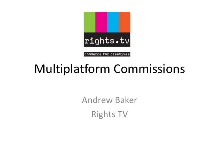 Multiplatform Commissions by Andrew Baker of Rights.TV
