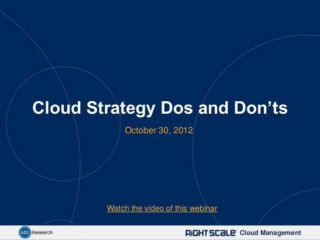 Cloud Strategy Dos and Don'ts             October 30, 2012        Watch the video of this webinar                         ...