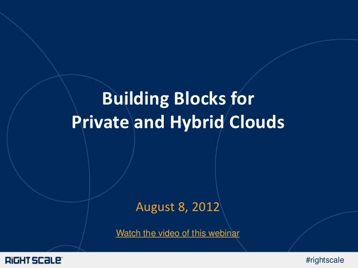 Rightscale Webinar: Building Blocks for Private and Hybrid Clouds