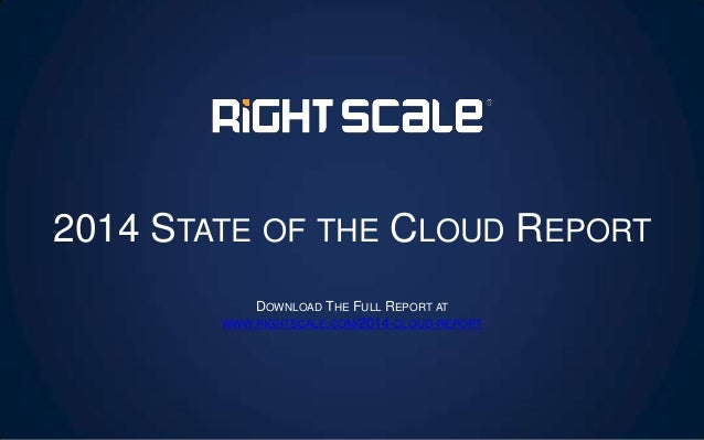 2014 STATE OF THE CLOUD REPORT DOWNLOAD THE FULL REPORT AT WWW.RIGHTSCALE.COM/2014-CLOUD-REPORT