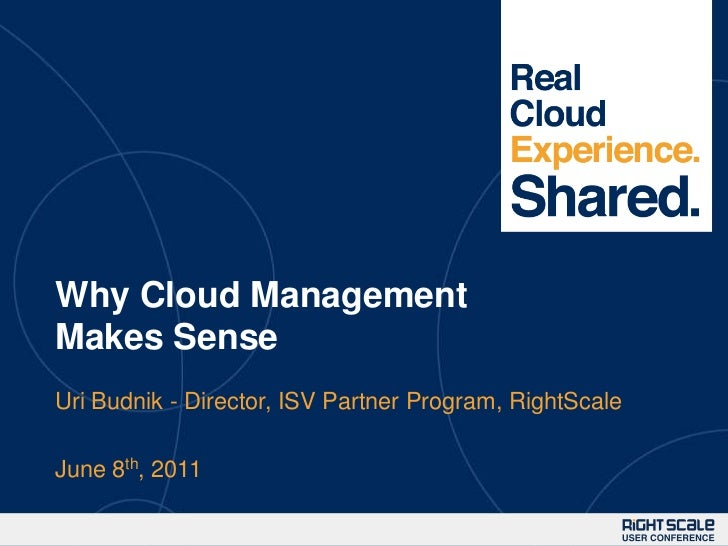 Why Cloud Management Makes Sense<br />Uri Budnik - Director, ISV Partner Program, RightScale<br />June 8th, 2011<br />