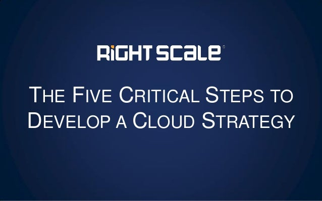 THE FIVE CRITICAL STEPS TO DEVELOP A CLOUD STRATEGY