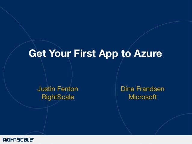 Get Your First App to Azure  Justin Fenton RightScale    Dina Frandsen Microsoft