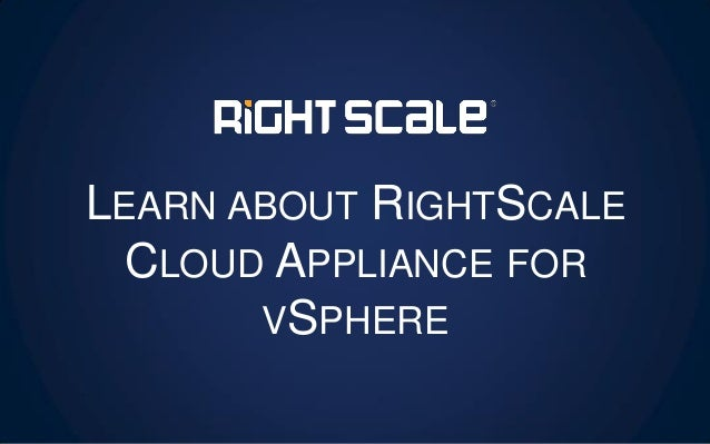 LEARN ABOUT RIGHTSCALE CLOUD APPLIANCE FOR VSPHERE