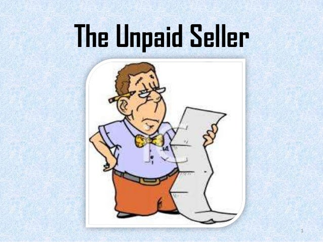 unpaid seller in business law What happens to debt when selling a business  examples could be unpaid  you could be subject to claims of creditors in states in which the bulk sale law is .