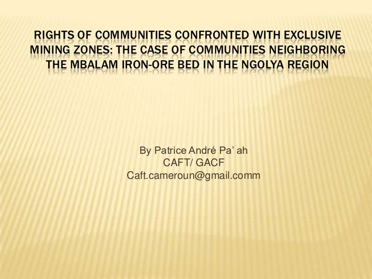 Rights of Communities Confronted with Exclusive Mining Zones: The Case of Communities Neighboring the Mbalam Iron-Ore Bed ...