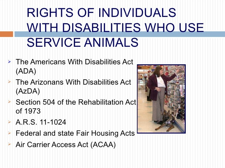 RIGHTS OF INDIVIDUALS WITH DISABILITIES WHO USE SERVICE ANIMALS <ul><li>The Americans With Disabilities Act (ADA) </li></u...