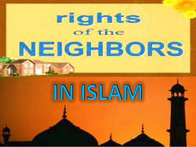 "Who is ""neighbor"" in Islam?• Whoever lives with a man in a locality or city is a  neighbor• Al-Auzai and Ibn Shihab said: ..."