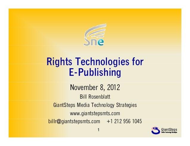Rights Technologies for     E-Publishing         November 8, 2012               Bill Rosenblatt   GiantSteps Media Technol...