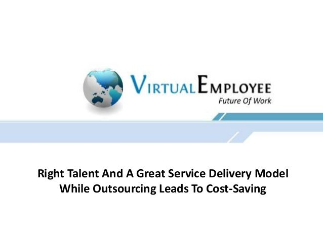 Right Talent And A Great Service Delivery Model While Outsourcing Leads To Cost-Saving