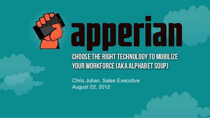 Choose the Right Technology to MobilizeYour Workforce (aka Alphabet soup)Chris Julian, Sales ExecutiveAugust 22, 2012