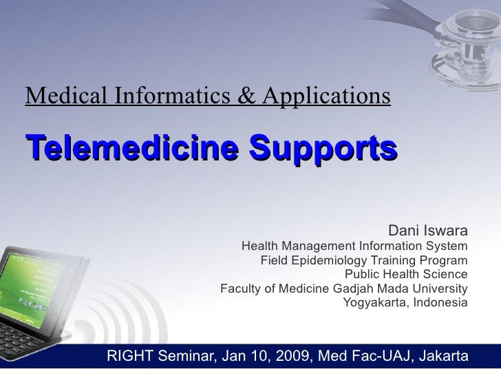 Medical Informatics & Applications  Telemedicine Supports                                                    Dani Iswara  ...
