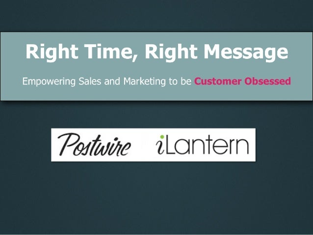 Right Time, Right Message: Empowering Sales and Marketing To Be Customer Obsesses