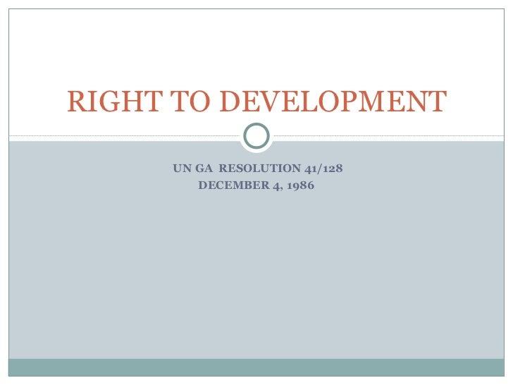 UN GA  RESOLUTION 41/128 DECEMBER 4, 1986 RIGHT TO DEVELOPMENT