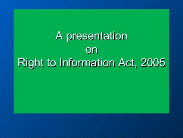 A presentation on Right to Information Act, 2005
