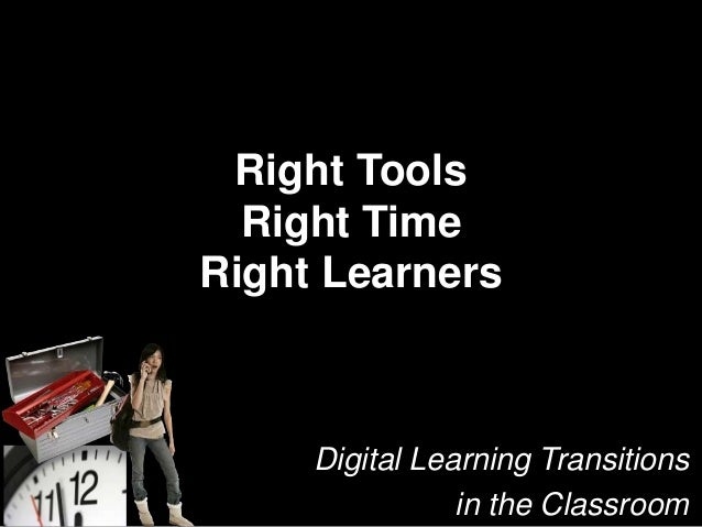 Right Tools, Right Time, Right Learners